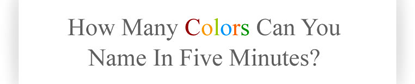 How many colors can you name in 5 minutes?