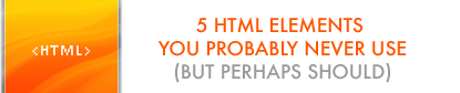 5 HTML elements you probably never use